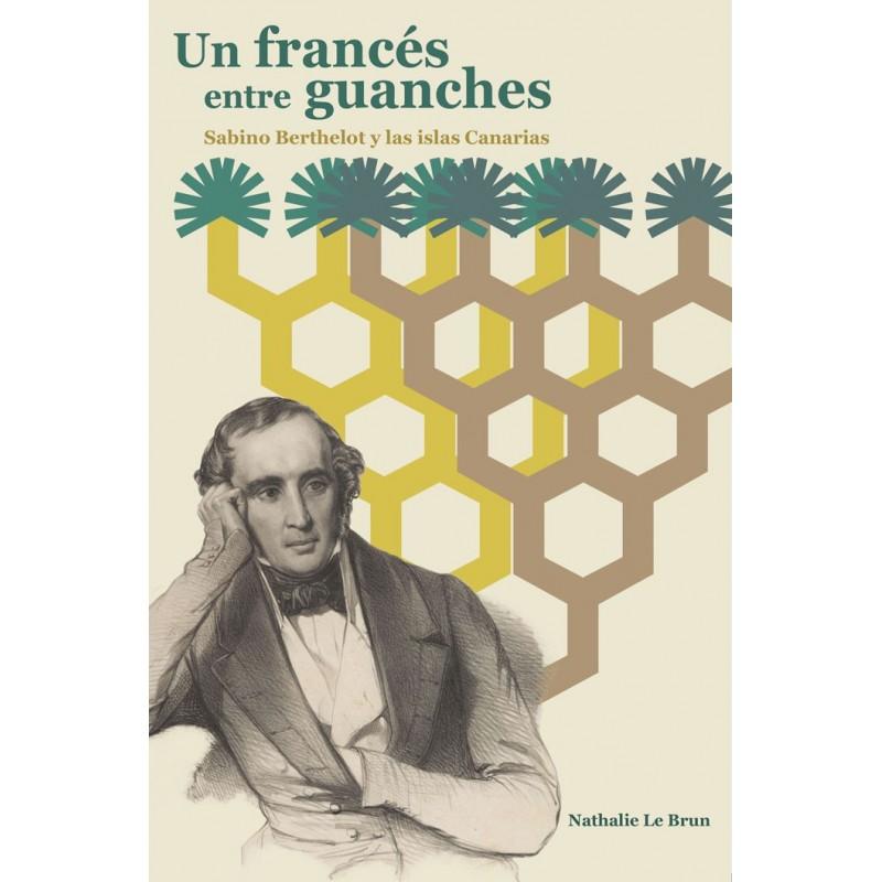 Un francés entre guanches. Sabino Berthelot y las Islas Canarias